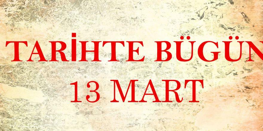 Tarihte Bugün Yaşananlar (13 Mart)