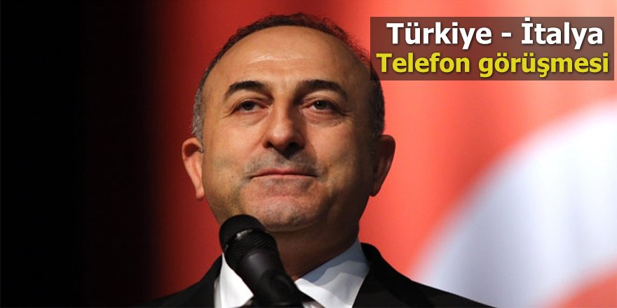 Çavuşoğlu ile Alfano telefonda görüştü