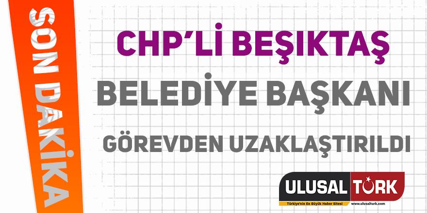 CHP'li Beşiktaş Belediye Başkanı görevinden alındı.