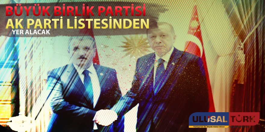 Büyük Birlik Partisi AK Parti listesinde yer alacak