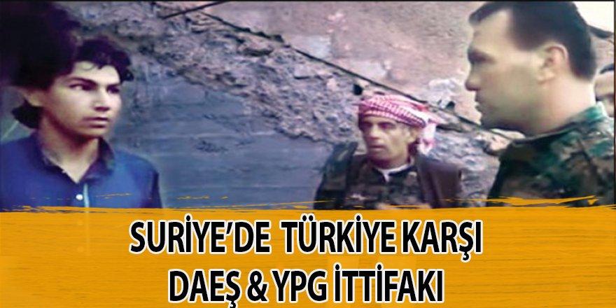 Suriye'de DAEŞ ve YPG Türkiye'ye karşı birlikte hareket edecekler