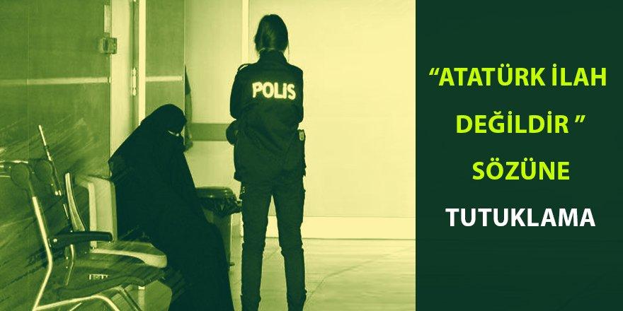 """Anma töreninde """"Atatürk ilah değildir"""" sözüne tutuklama"""