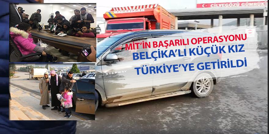 MİT'in Suriye'de yaptığı başarılı operasyonla Belçikalı küçük kız Türkiye'ye getirildi
