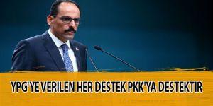 Cumhurbaşkanlığı Sözcüsü İbrahim Kalın:YPG'ye verilen her destek PKK'ya destektir